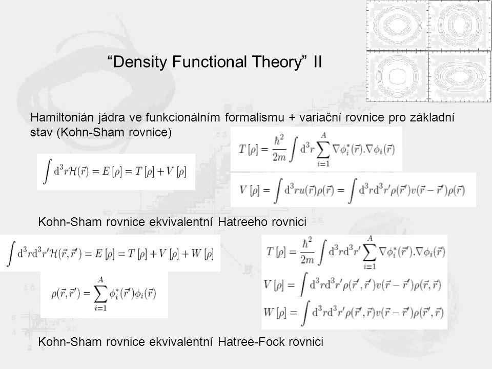 Density Functional Theory II Hamiltonián jádra ve funkcionálním formalismu + variační rovnice pro základní stav (Kohn-Sham rovnice) Kohn-Sham rovnice ekvivalentní Hatreeho rovnici Kohn-Sham rovnice ekvivalentní Hatree-Fock rovnici