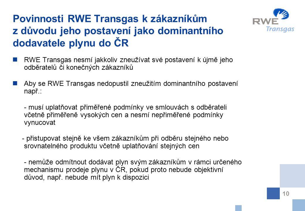 10 Povinnosti RWE Transgas k zákazníkům z důvodu jeho postavení jako dominantního dodavatele plynu do ČR RWE Transgas nesmí jakkoliv zneužívat své pos