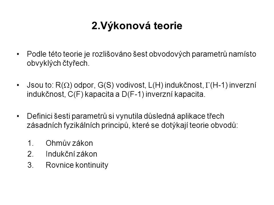 2.Výkonová teorie Podle této teorie je rozlišováno šest obvodových parametrů namísto obvyklých čtyřech. Jsou to: R(  ) odpor, G(S) vodivost, L(H) ind