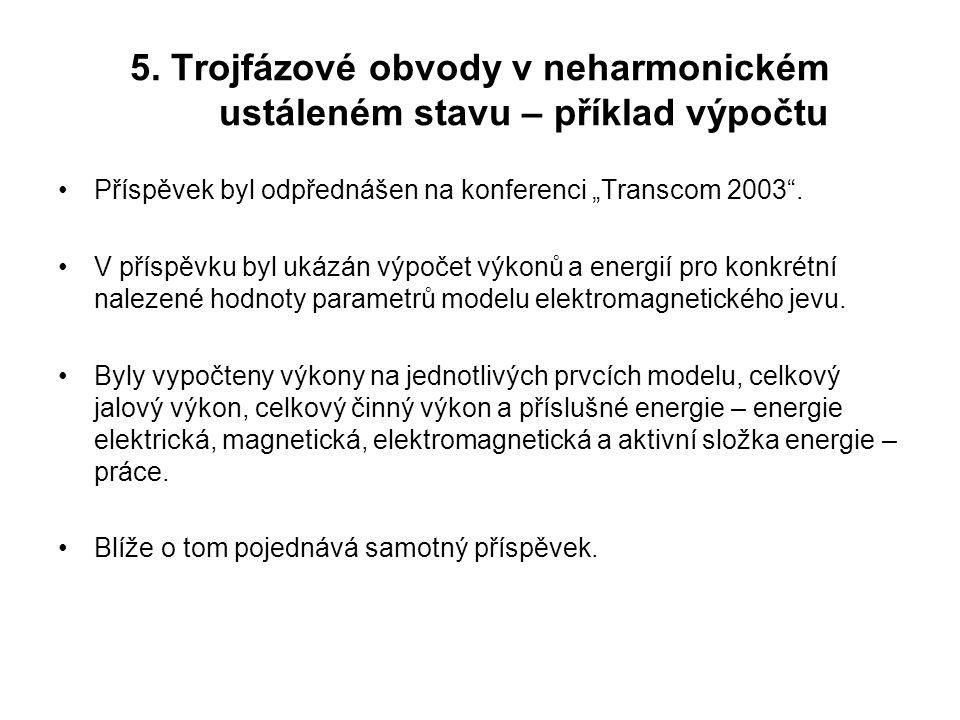 """5. Trojfázové obvody v neharmonickém ustáleném stavu – příklad výpočtu Příspěvek byl odpřednášen na konferenci """"Transcom 2003"""". V příspěvku byl ukázán"""