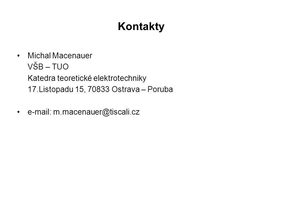 Kontakty Michal Macenauer VŠB – TUO Katedra teoretické elektrotechniky 17.Listopadu 15, 70833 Ostrava – Poruba e-mail: m.macenauer@tiscali.cz