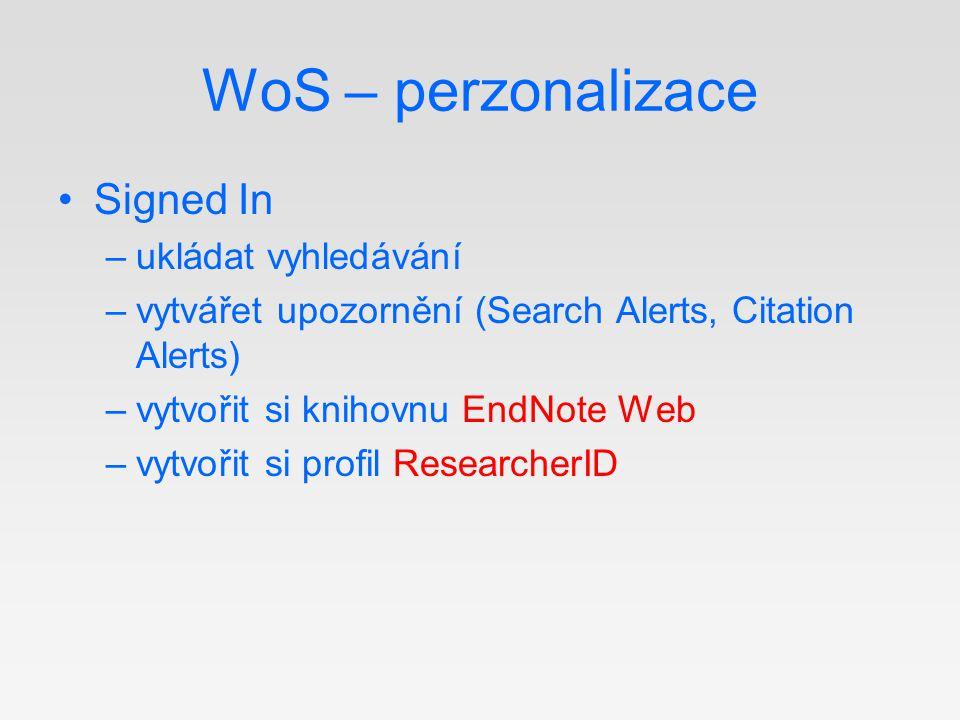WoS – perzonalizace Signed In –ukládat vyhledávání –vytvářet upozornění (Search Alerts, Citation Alerts) –vytvořit si knihovnu EndNote Web –vytvořit s