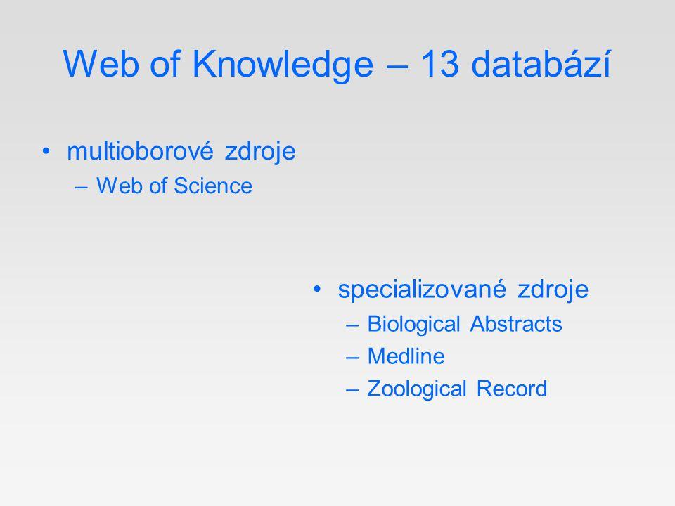 Web of Knowledge – 13 databází multioborové zdroje –Web of Science specializované zdroje –Biological Abstracts –Medline –Zoological Record