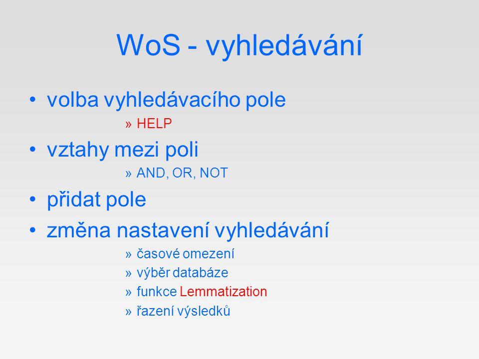 WoS - vyhledávání volba vyhledávacího pole »HELP vztahy mezi poli »AND, OR, NOT přidat pole změna nastavení vyhledávání »časové omezení »výběr databáze »funkce Lemmatization »řazení výsledků