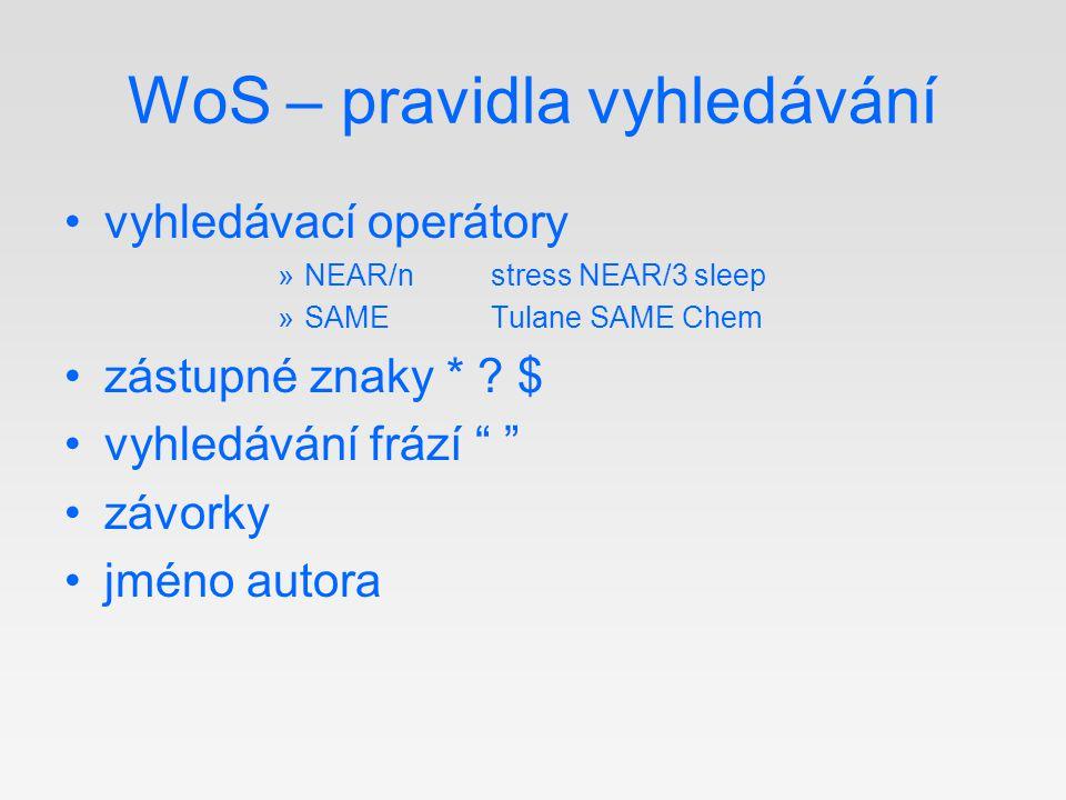 """WoS – pravidla vyhledávání vyhledávací operátory »NEAR/nstress NEAR/3 sleep »SAMETulane SAME Chem zástupné znaky * ? $ vyhledávání frází """" """" závorky j"""