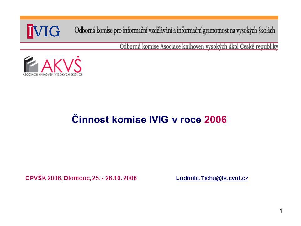 1 Činnost komise IVIG v roce 2006 CPVŠK 2006, Olomouc, 25. - 26.10. 2006Ludmila.Ticha@fs.cvut.cz