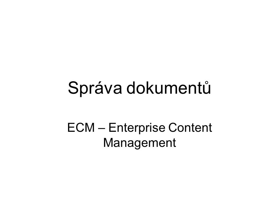 Správa dokumentů ECM – Enterprise Content Management