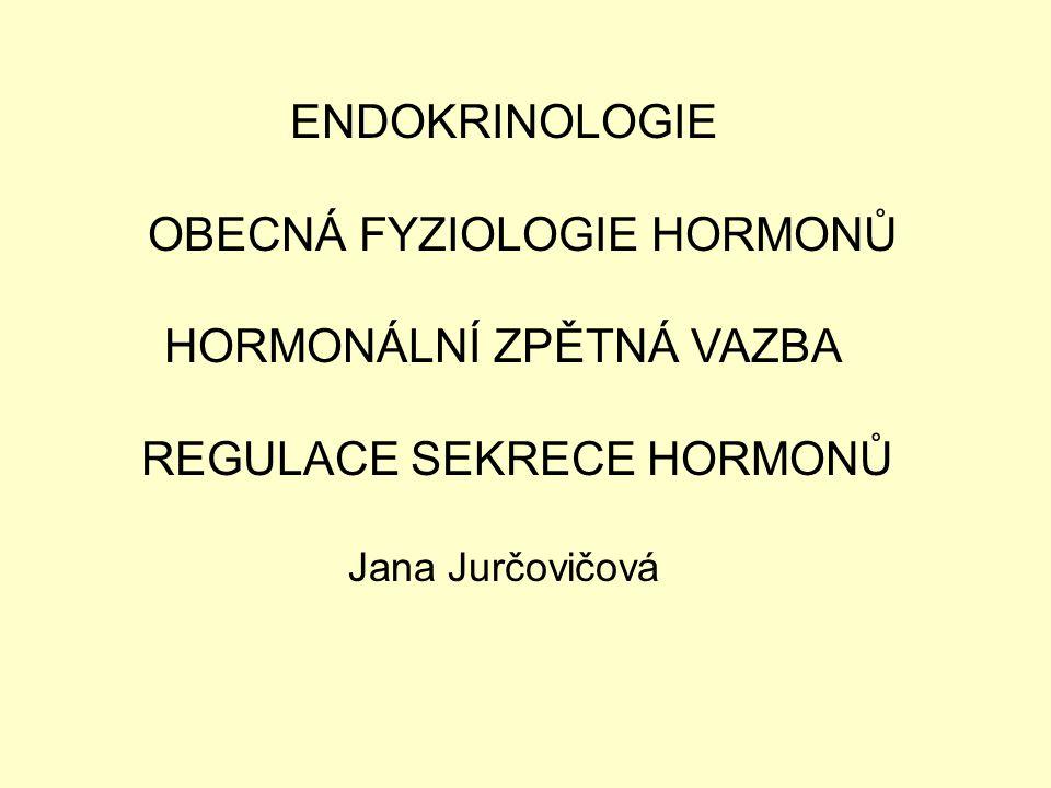 ENDOKRINOLOGIE OBECNÁ FYZIOLOGIE HORMONŮ HORMONÁLNÍ ZPĚTNÁ VAZBA REGULACE SEKRECE HORMONŮ Jana Jurčovičová