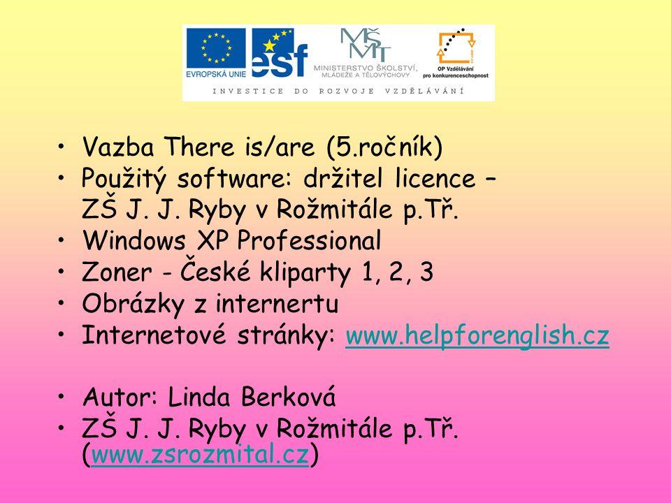 Vazba There is/are (5.ročník) Použitý software: držitel licence – ZŠ J.