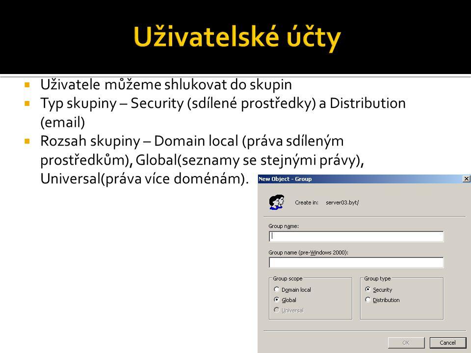  Uživatele můžeme shlukovat do skupin  Typ skupiny – Security (sdílené prostředky) a Distribution (email)  Rozsah skupiny – Domain local (práva sdí