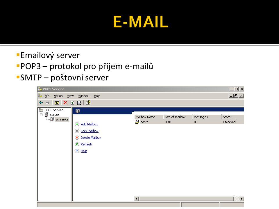  Emailový server  POP3 – protokol pro příjem e-mailů  SMTP – poštovní server
