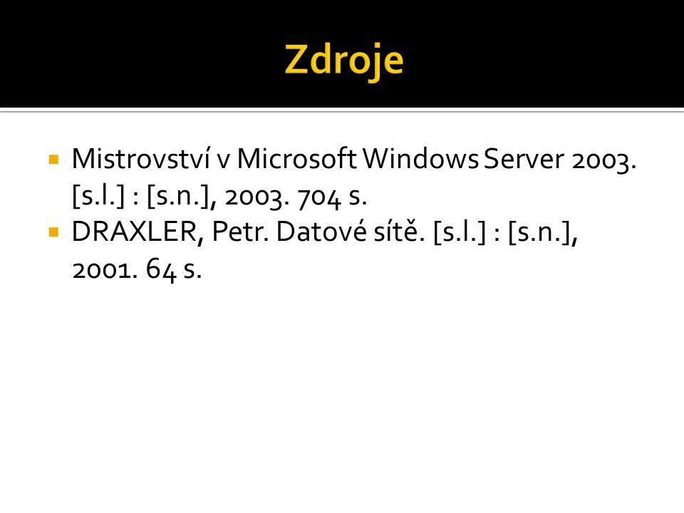  Mistrovství v Microsoft Windows Server 2003. [s.l.] : [s.n.], 2003. 704 s.  DRAXLER, Petr. Datové sítě. [s.l.] : [s.n.], 2001. 64 s.