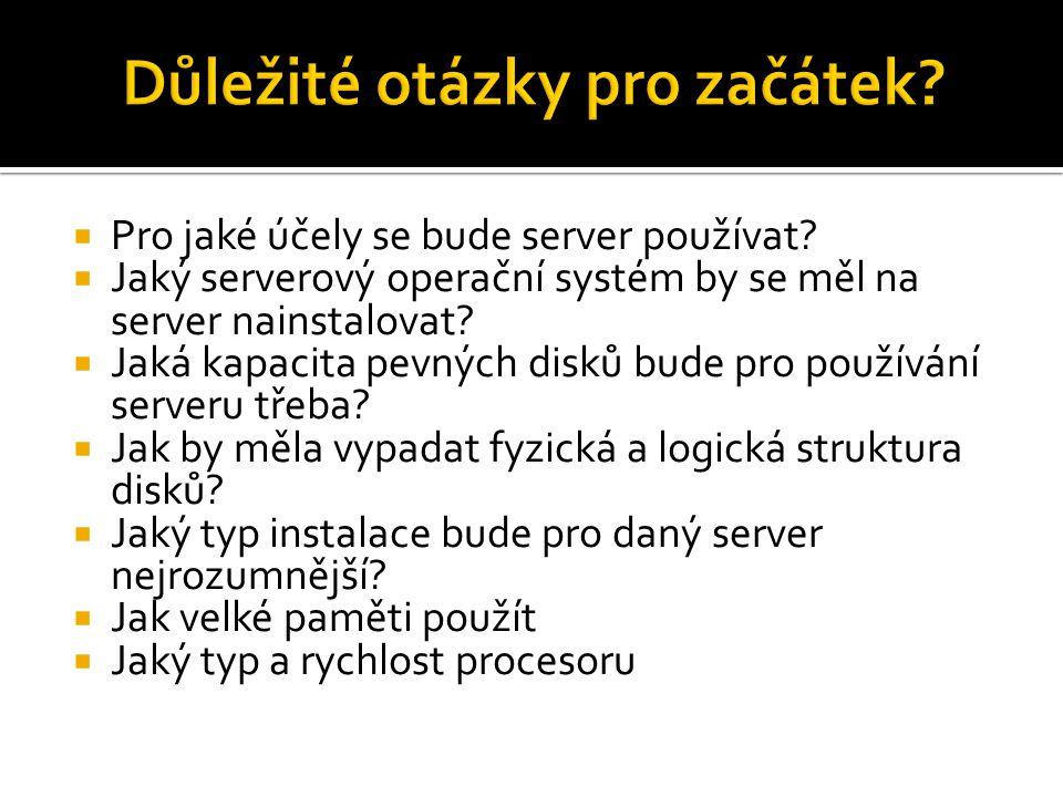  Pro jaké účely se bude server používat?  Jaký serverový operační systém by se měl na server nainstalovat?  Jaká kapacita pevných disků bude pro po
