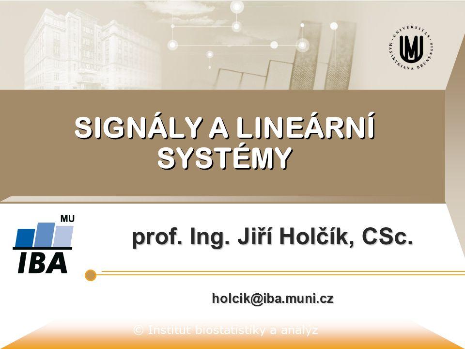 © Institut biostatistiky a analýz SIGNÁLY A LINEÁRNÍ SYSTÉMY prof.