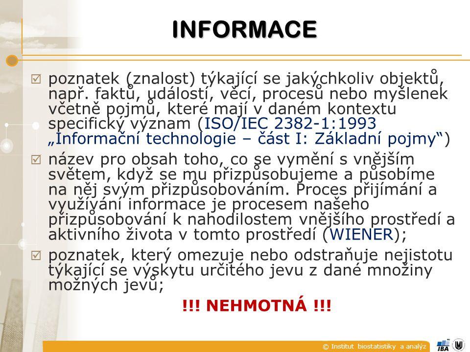 © Institut biostatistiky a analýz INFORMACE  poznatek (znalost) týkající se jakýchkoliv objektů, např.