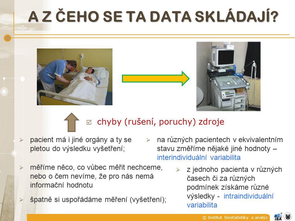 © Institut biostatistiky a analýz  pacient má i jiné orgány a ty se pletou do výsledku vyšetření; A Z Č EHO SE TA DATA SKLÁDAJÍ.
