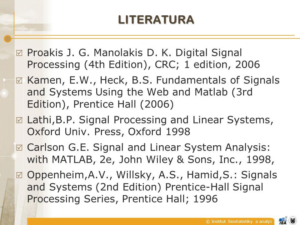 © Institut biostatistiky a analýz LITERATURA  Proakis J.