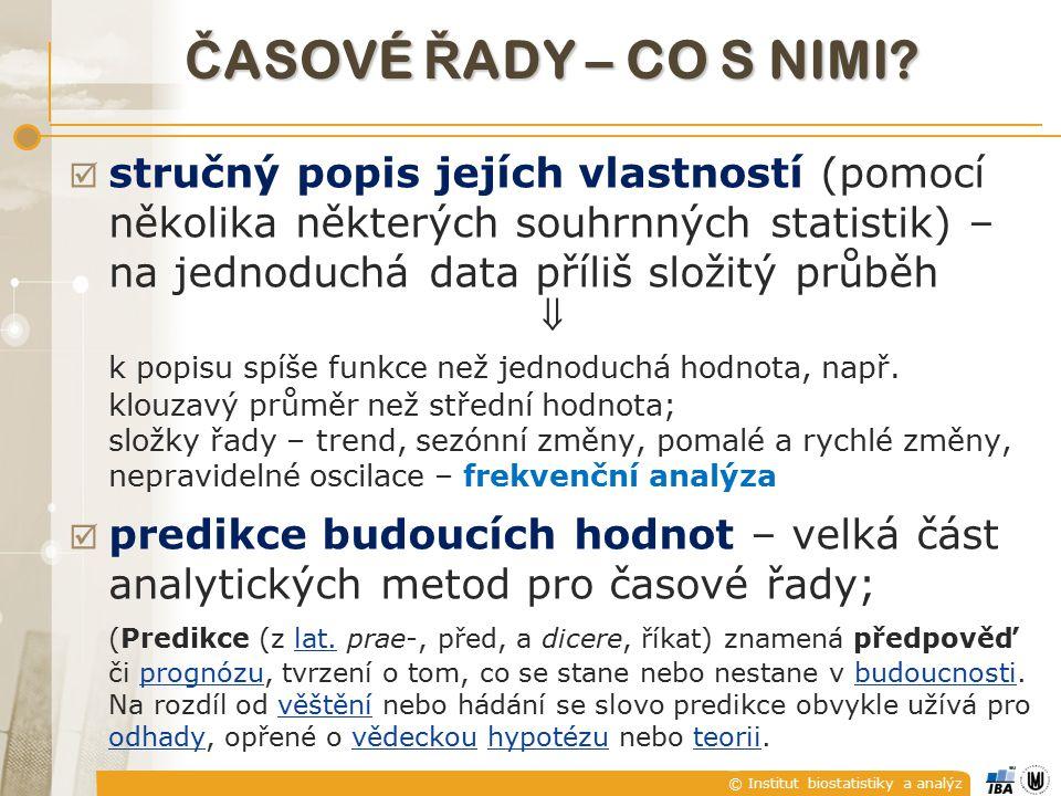 © Institut biostatistiky a analýz Č ASOVÉ Ř ADY – CO S NIMI.