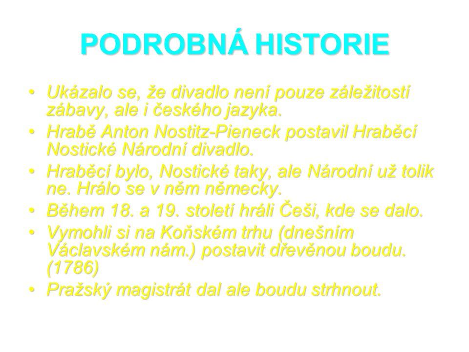 PODROBNÁ HISTORIE Čeští vlastenci chtěli postavit nové, velké, kamenné, důstojné a české divadlo.