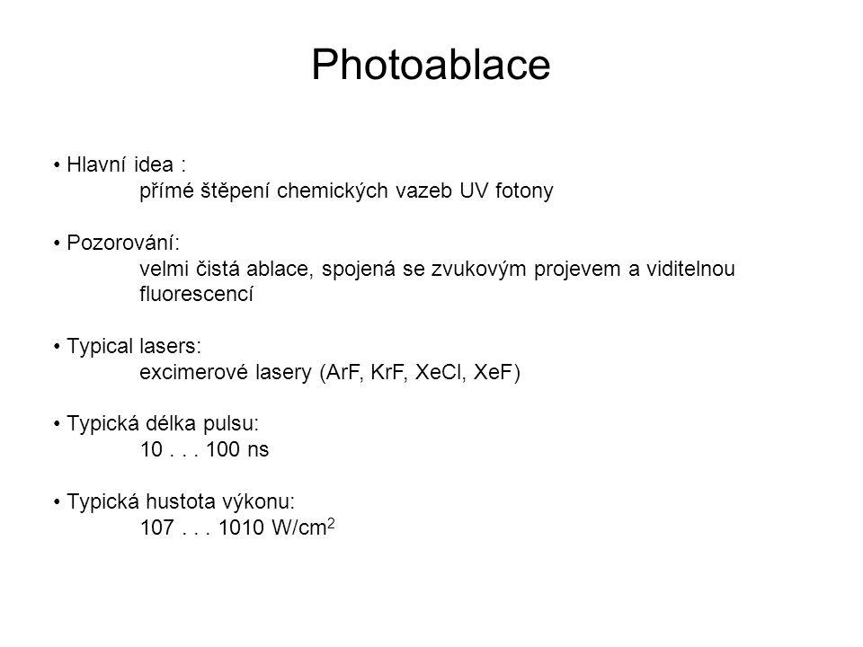 Photoablace Hlavní idea : přímé štěpení chemických vazeb UV fotony Pozorování: velmi čistá ablace, spojená se zvukovým projevem a viditelnou fluoresce
