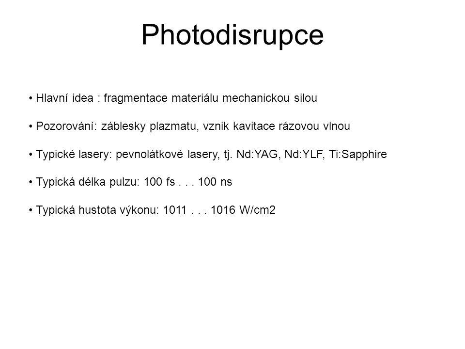 Photodisrupce Hlavní idea : fragmentace materiálu mechanickou silou Pozorování: záblesky plazmatu, vznik kavitace rázovou vlnou Typické lasery: pevnol