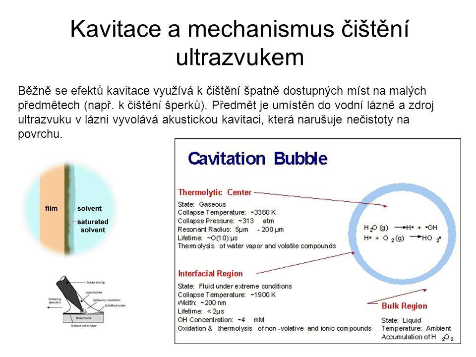 Kavitace a mechanismus čištění ultrazvukem Běžně se efektů kavitace využívá k čištění špatně dostupných míst na malých předmětech (např. k čištění špe
