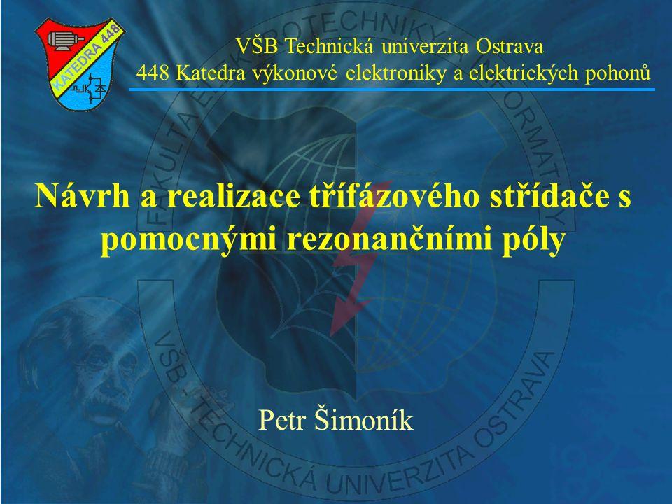 Návrh a realizace třífázového střídače s pomocnými rezonančními póly Petr Šimoník VŠB Technická univerzita Ostrava 448 Katedra výkonové elektroniky a