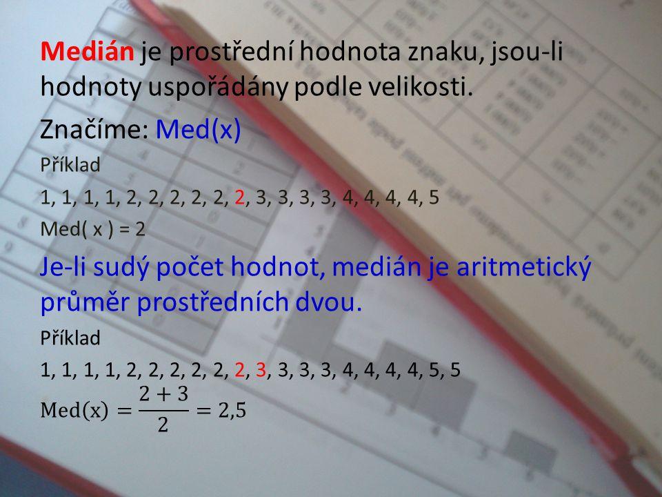 Modus je hodnota znaku, který má největší četnost. Značíme: Mod(x) Příklad: 1, 1, 2, 2, 2, 3, 3, 3, 2, 1, 1, 4, 4, 4, 5, 5, 2, 2, 3, 4 Mod(x) = 2