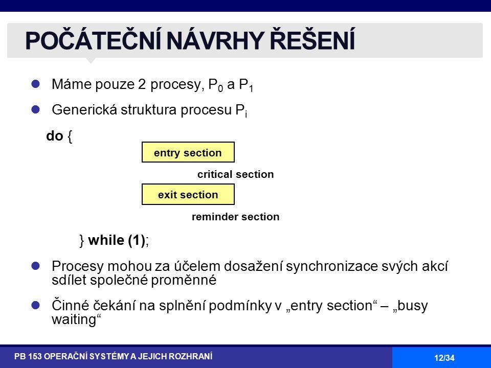 12/34 Máme pouze 2 procesy, P 0 a P 1 Generická struktura procesu P i do { } while (1); Procesy mohou za účelem dosažení synchronizace svých akcí sdíl