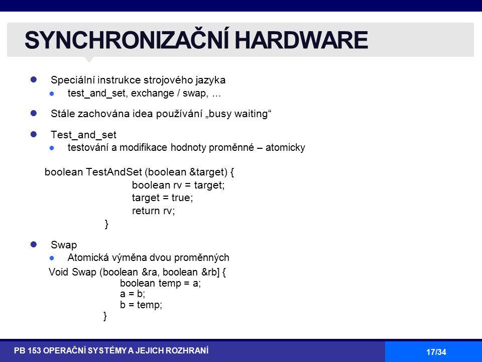 """17/34 Speciální instrukce strojového jazyka ●test_and_set, exchange / swap, … Stále zachována idea používání """"busy waiting"""" Test_and_set ●testování a"""