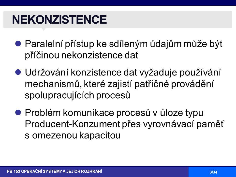 3/34 Paralelní přístup ke sdíleným údajům může být příčinou nekonzistence dat Udržování konzistence dat vyžaduje používání mechanismů, které zajistí p