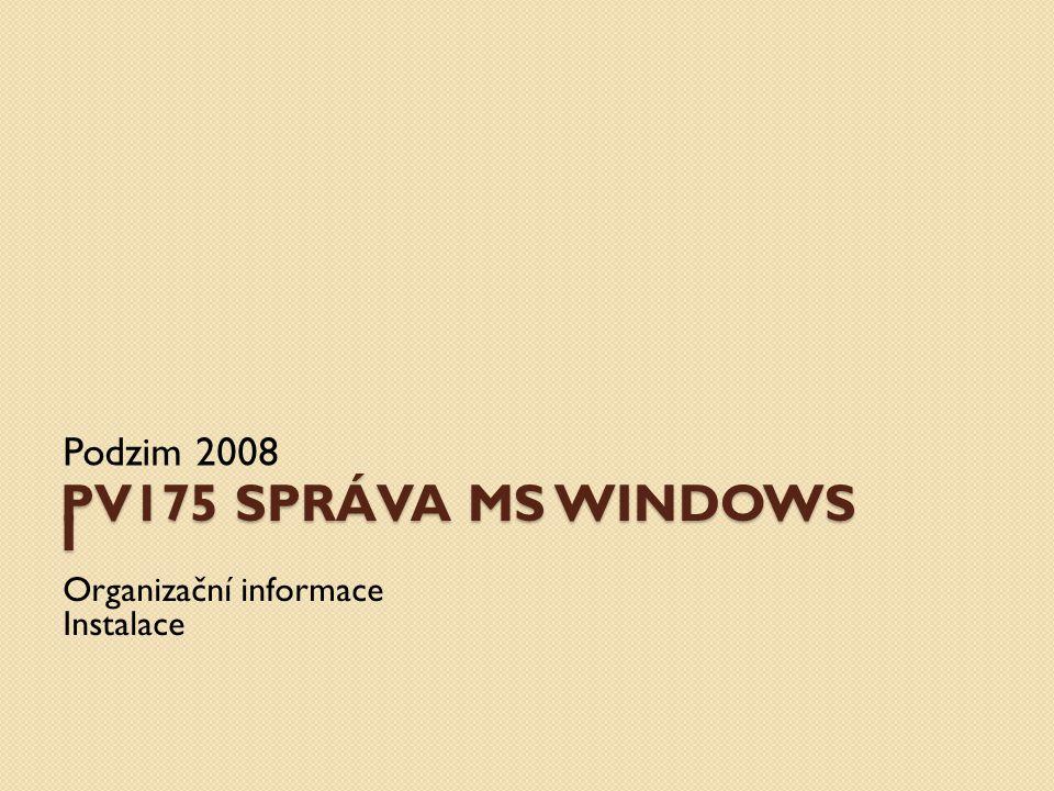 PV175 SPRÁVA MS WINDOWS I Podzim 2008 Organizační informace Instalace