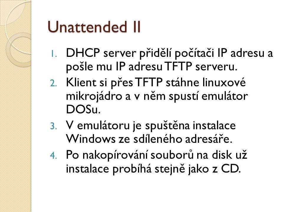 Unattended II 1. DHCP server přidělí počítači IP adresu a pošle mu IP adresu TFTP serveru.