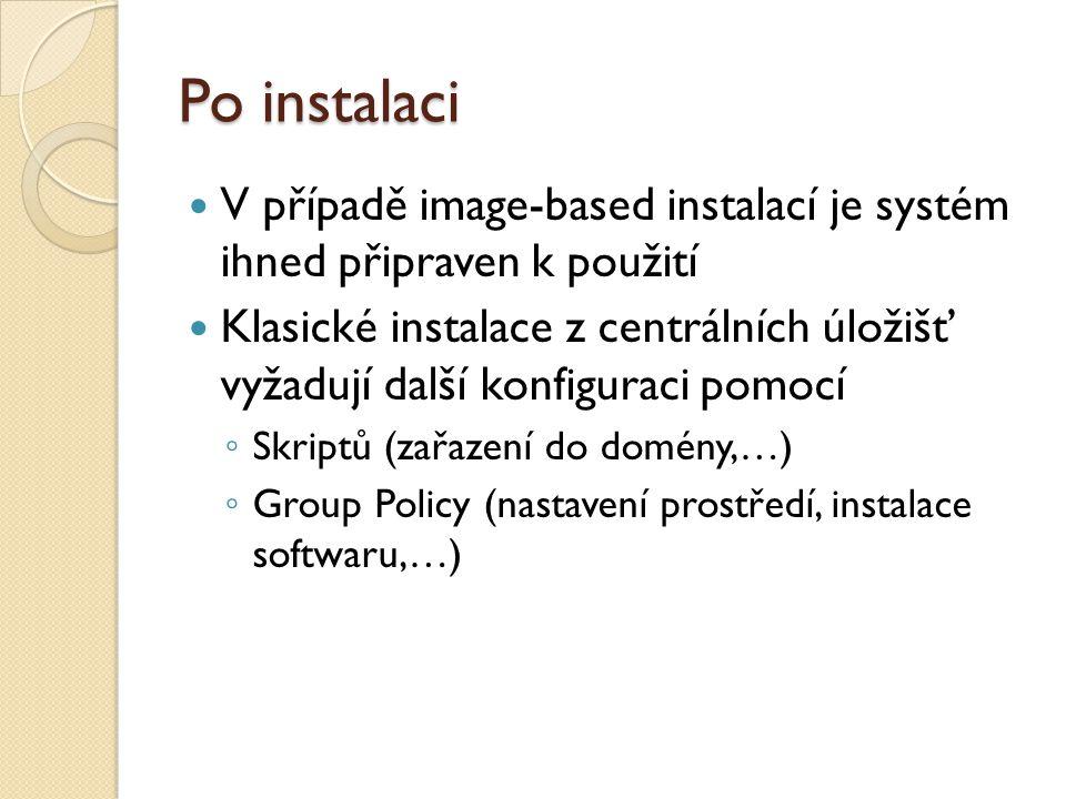Po instalaci V případě image-based instalací je systém ihned připraven k použití Klasické instalace z centrálních úložišť vyžadují další konfiguraci pomocí ◦ Skriptů (zařazení do domény,…) ◦ Group Policy (nastavení prostředí, instalace softwaru,…)