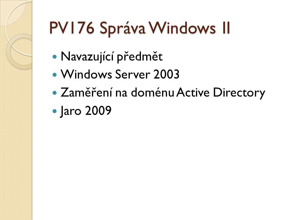 PV176 Správa Windows II Navazující předmět Windows Server 2003 Zaměření na doménu Active Directory Jaro 2009