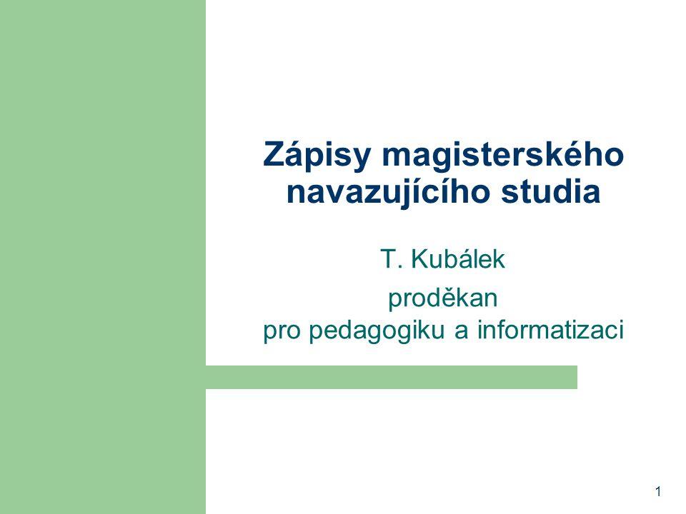 1 Zápisy magisterského navazujícího studia T. Kubálek proděkan pro pedagogiku a informatizaci