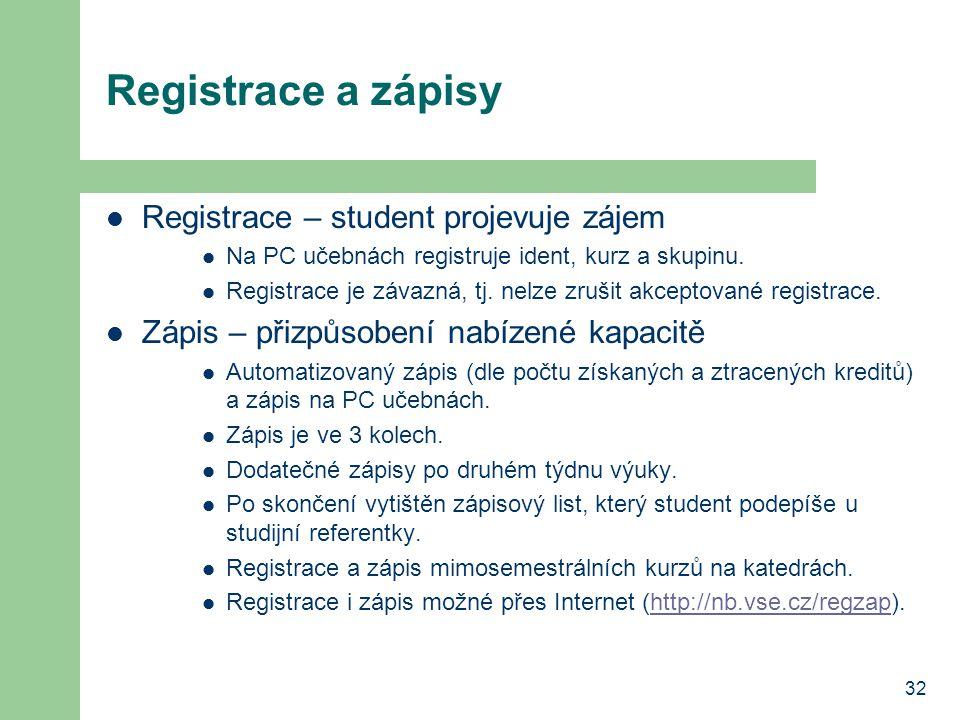 32 Registrace a zápisy Registrace – student projevuje zájem Na PC učebnách registruje ident, kurz a skupinu. Registrace je závazná, tj. nelze zrušit a