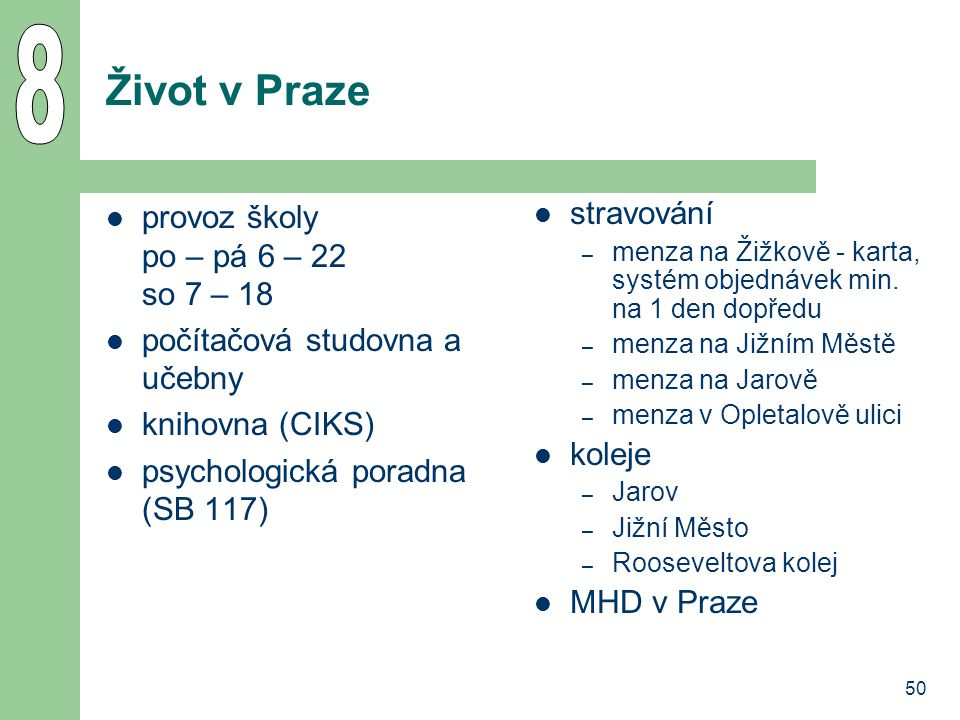 50 Život v Praze provoz školy po – pá 6 – 22 so 7 – 18 počítačová studovna a učebny knihovna (CIKS) psychologická poradna (SB 117) stravování – menza