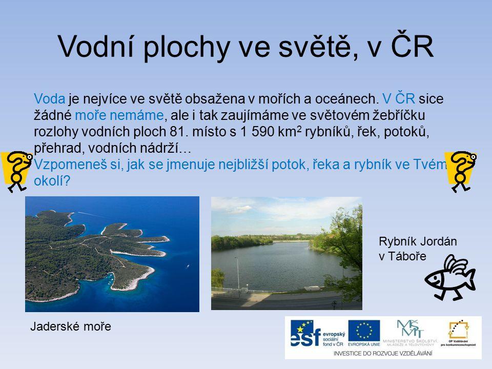 Vodní plochy ve světě, v ČR Voda je nejvíce ve světě obsažena v mořích a oceánech.