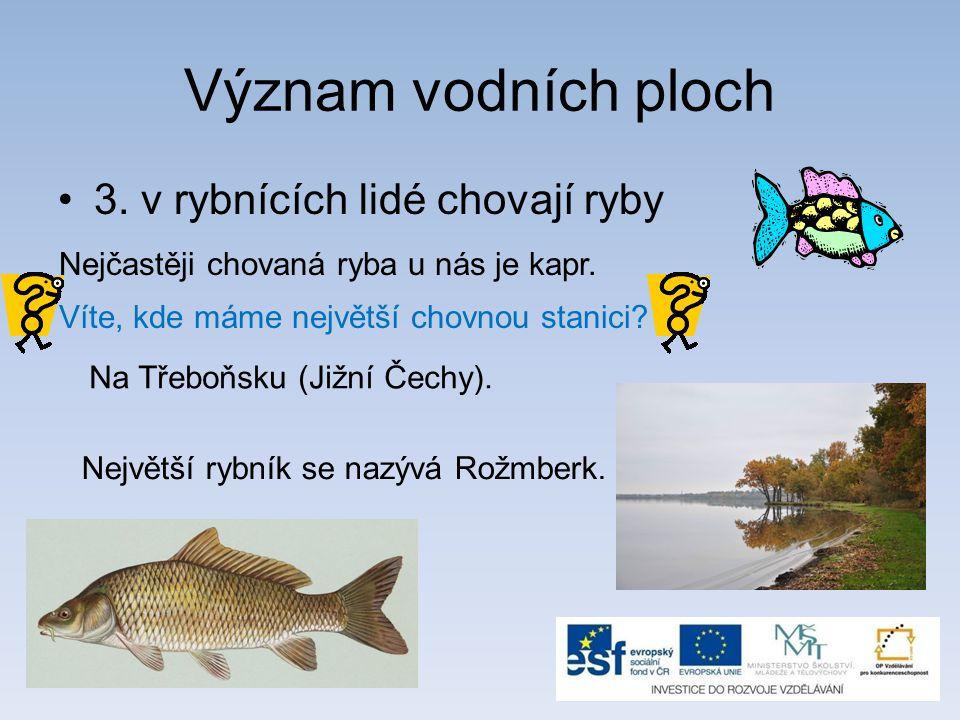 Význam vodních ploch 3. v rybnících lidé chovají ryby Nejčastěji chovaná ryba u nás je kapr.