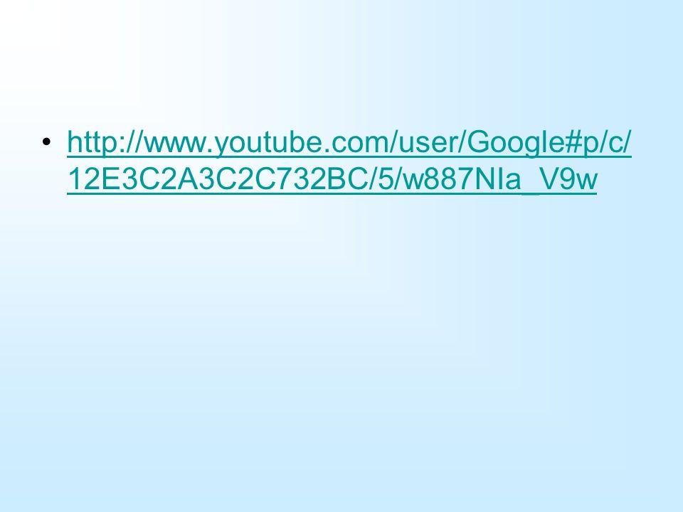 http://www.youtube.com/user/Google#p/c/ 12E3C2A3C2C732BC/5/w887NIa_V9whttp://www.youtube.com/user/Google#p/c/ 12E3C2A3C2C732BC/5/w887NIa_V9w