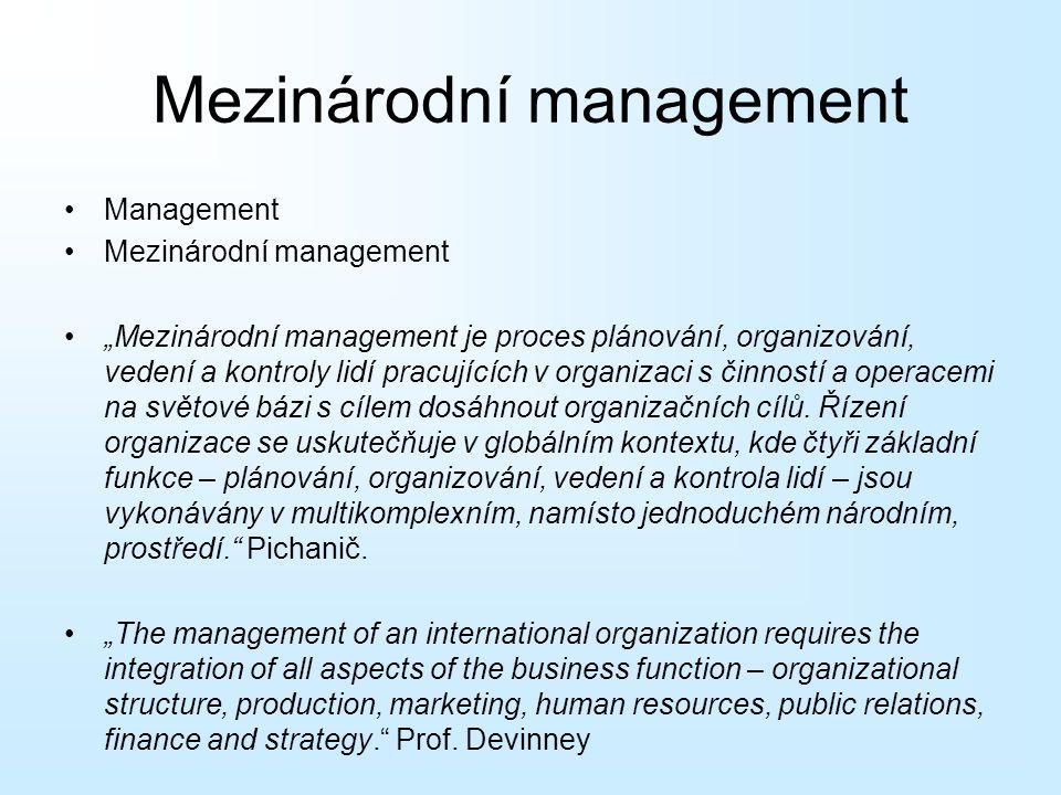 """Mezinárodní management Management Mezinárodní management """"Mezinárodní management je proces plánování, organizování, vedení a kontroly lidí pracujících v organizaci s činností a operacemi na světové bázi s cílem dosáhnout organizačních cílů."""