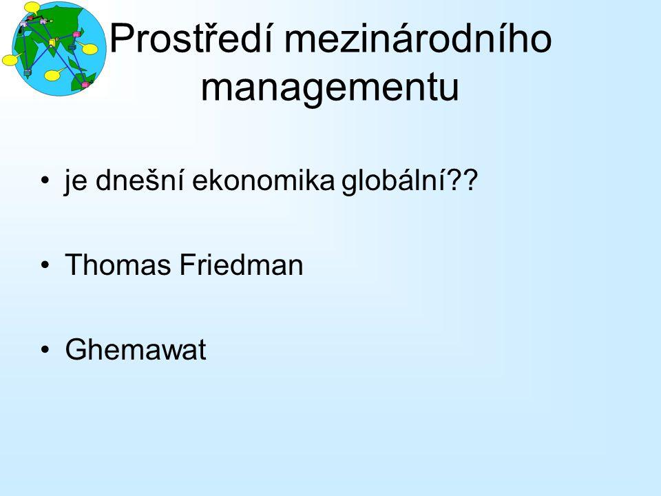 Prostředí mezinárodního managementu je dnešní ekonomika globální?? Thomas Friedman Ghemawat