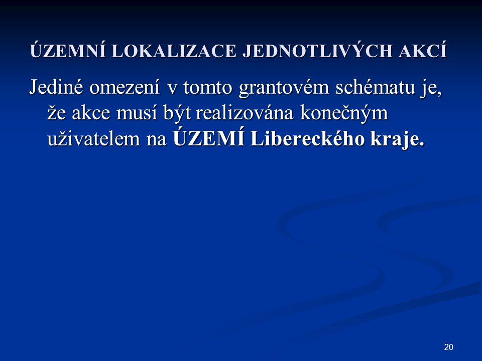 20 ÚZEMNÍ LOKALIZACE JEDNOTLIVÝCH AKCÍ Jediné omezení v tomto grantovém schématu je, že akce musí být realizována konečným uživatelem na ÚZEMÍ Libereckého kraje.