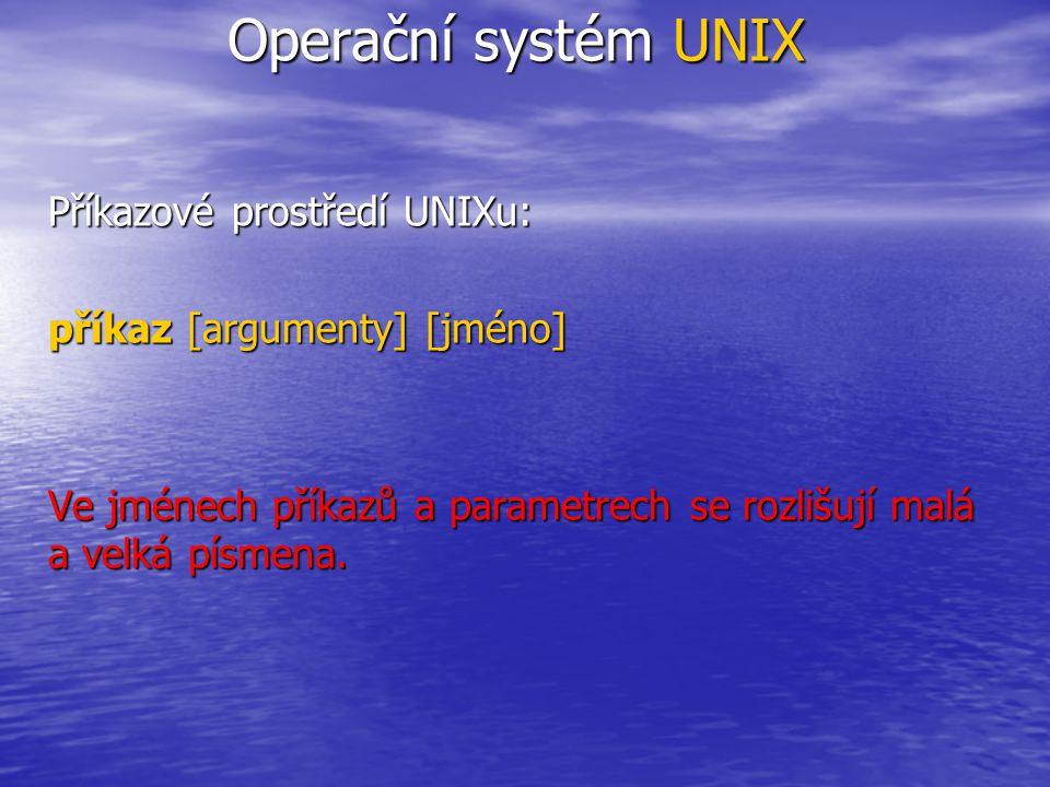 Operační systém UNIX Příkazové prostředí UNIXu: příkaz [argumenty] [jméno] Ve jménech příkazů a parametrech se rozlišují malá a velká písmena.