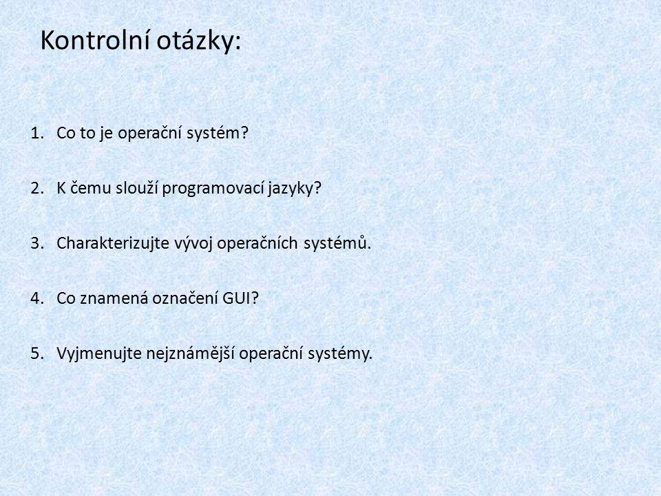 Kontrolní otázky: 1.Co to je operační systém? 2.K čemu slouží programovací jazyky? 3.Charakterizujte vývoj operačních systémů. 4.Co znamená označení G