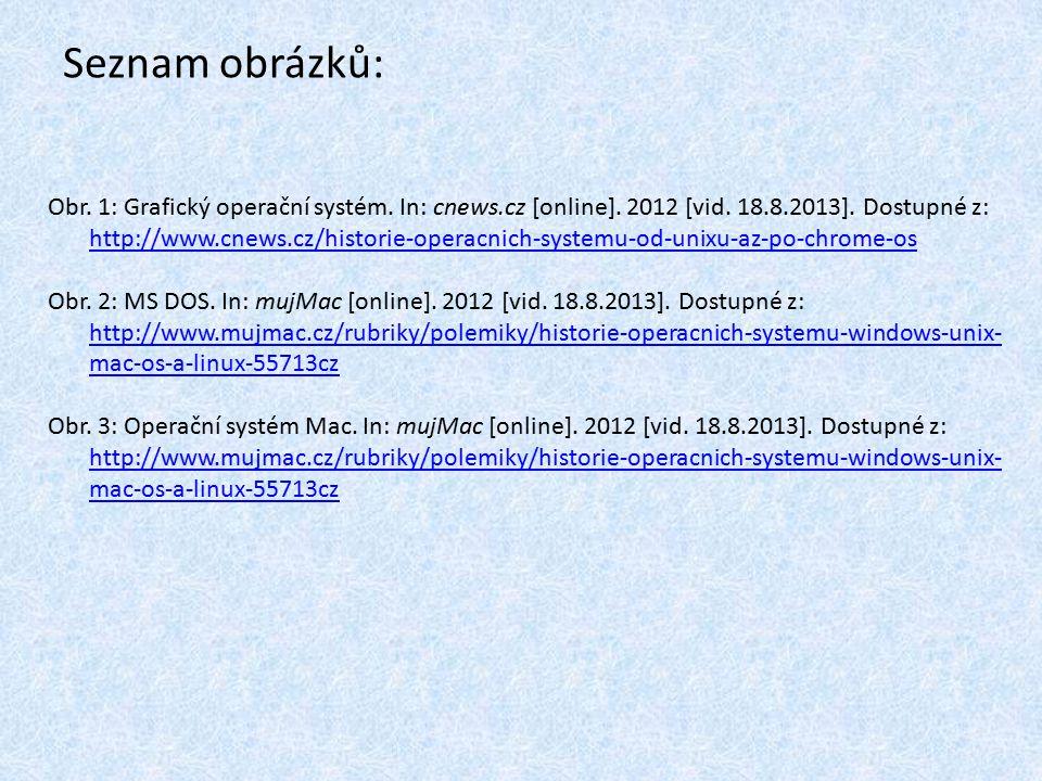Seznam obrázků: Obr. 1: Grafický operační systém. In: cnews.cz [online]. 2012 [vid. 18.8.2013]. Dostupné z: http://www.cnews.cz/historie-operacnich-sy