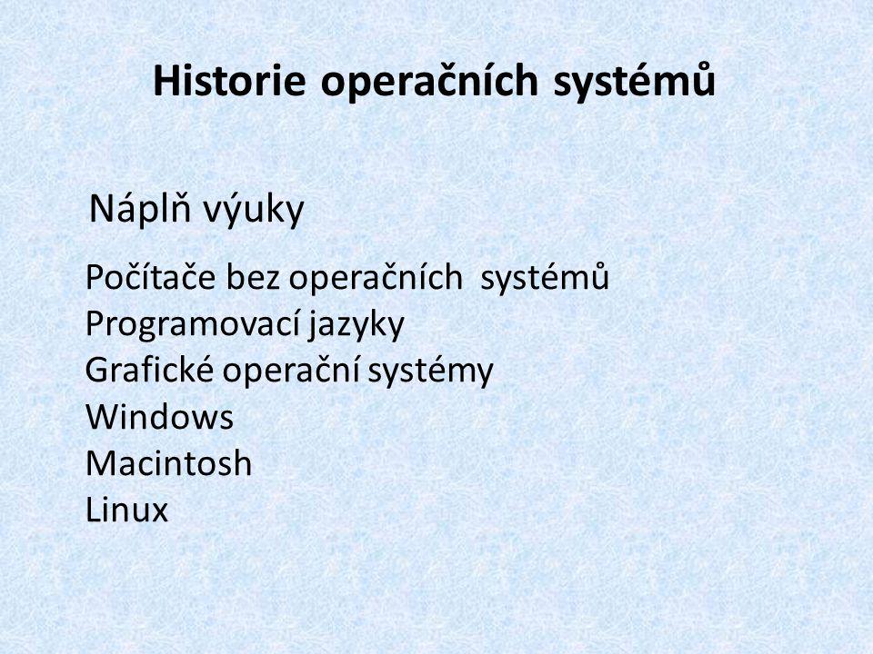 Historie operačních systémů Náplň výuky Počítače bez operačních systémů Programovací jazyky Grafické operační systémy Windows Macintosh Linux