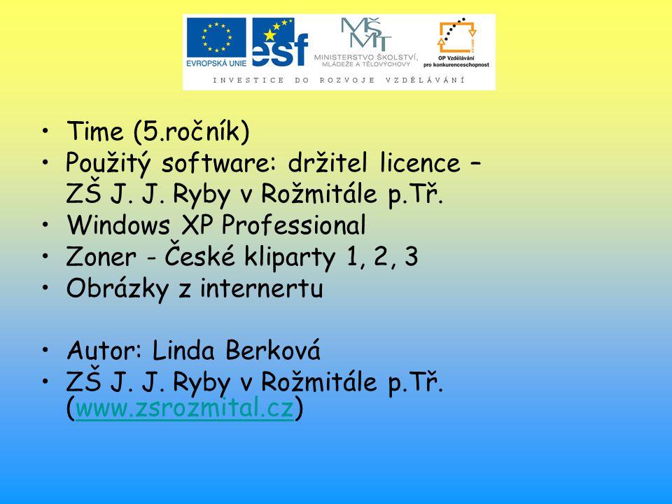 Time (5.ročník) Použitý software: držitel licence – ZŠ J. J. Ryby v Rožmitále p.Tř. Windows XP Professional Zoner - České kliparty 1, 2, 3 Obrázky z i
