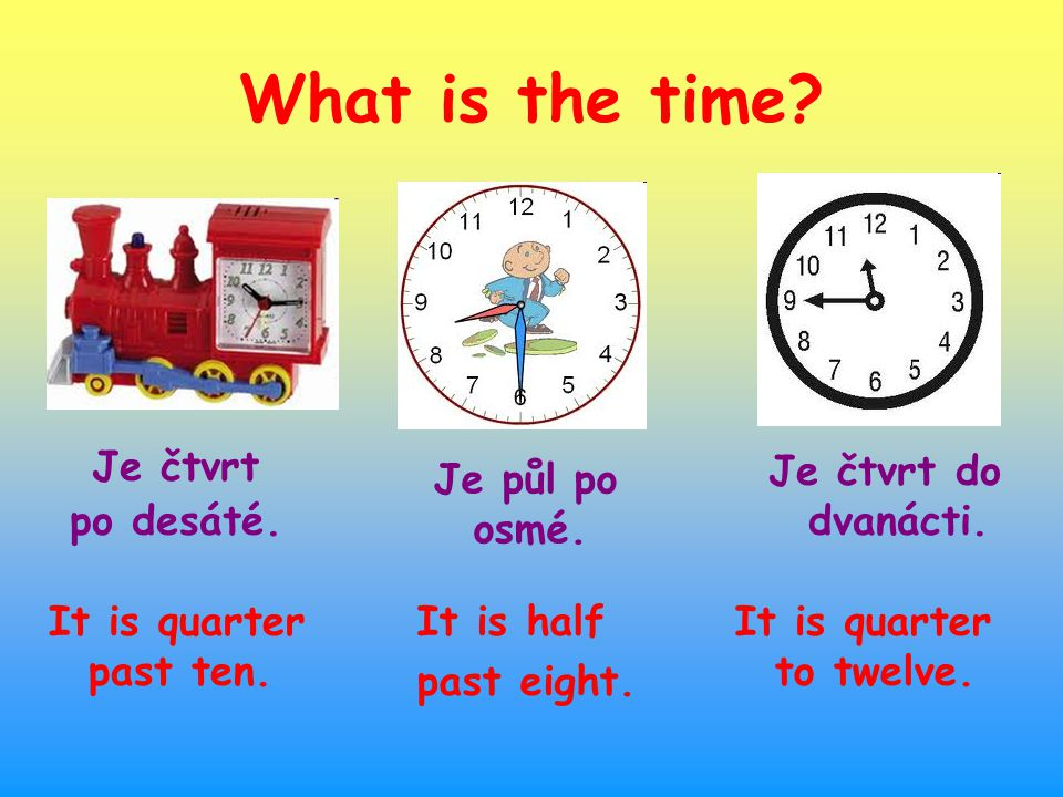 Je čtvrt po desáté. What is the time. Je půl po osmé.